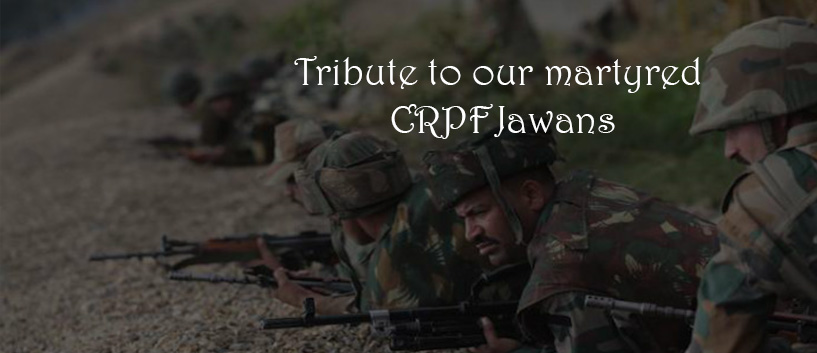 Tribute to our martyred  CRPF(Central Reserve Police Force) Jawans